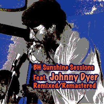 BH Sunshine Sessions Featuring Johnny Dyer Remixed/Remastered