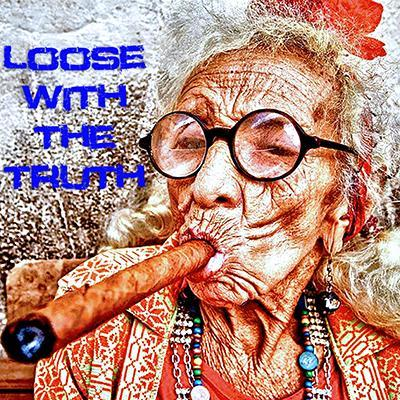 Loose With The Truth